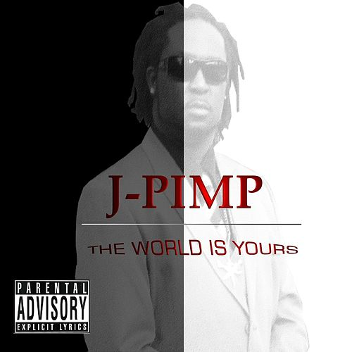 The World Is Yours by J-Pimp