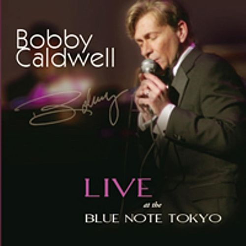 Bobby Caldwell Live at the Blue Note Tokyo by Bobby Caldwell