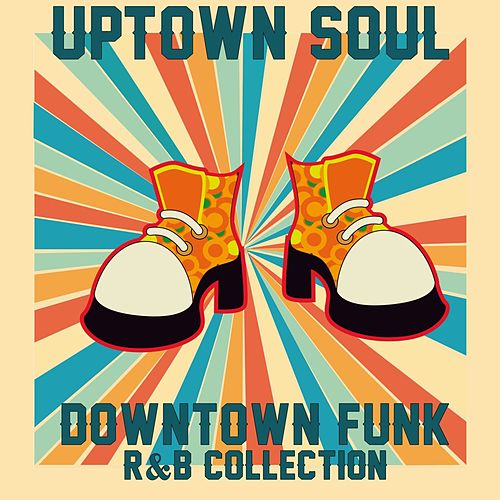 Uptown Soul, Downtown Funk: R&B Collection by Various Artists