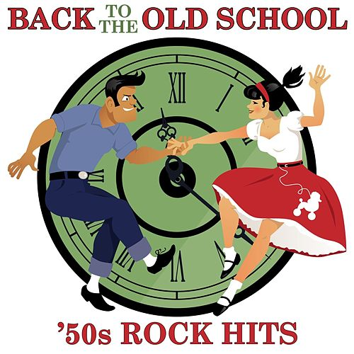 Back To The Old School: '50s Rock Hits by Various Artists