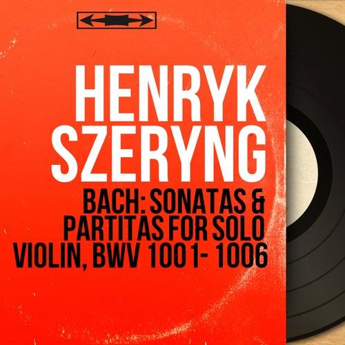 Bach: Sonatas & Partitas for Solo Violin, BWV 1001 - 1006 (Collection trésors, stéréo version) von Henryk Szeryng