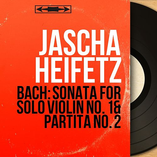 Bach: Sonata for Solo Violin No. 1 & Partita No. 2 (Mono Version) de Jascha Heifetz