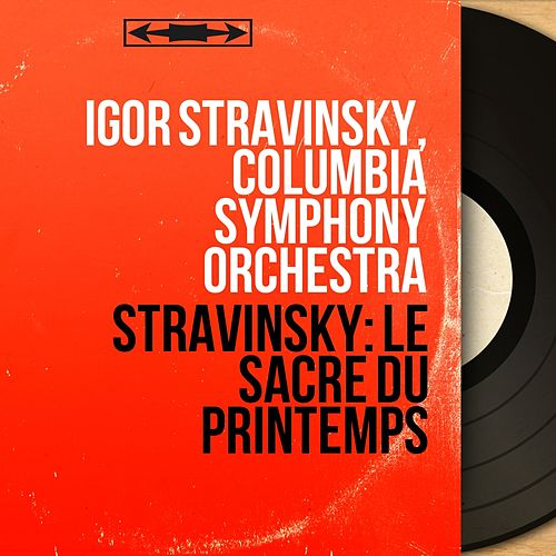 Stravinsky: Le sacre du printemps (Stereo Version) by Igor Stravinsky