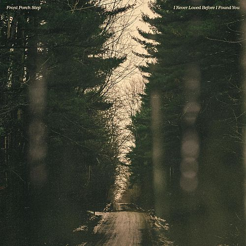 I Never Loved Before I Found You von Front Porch Step