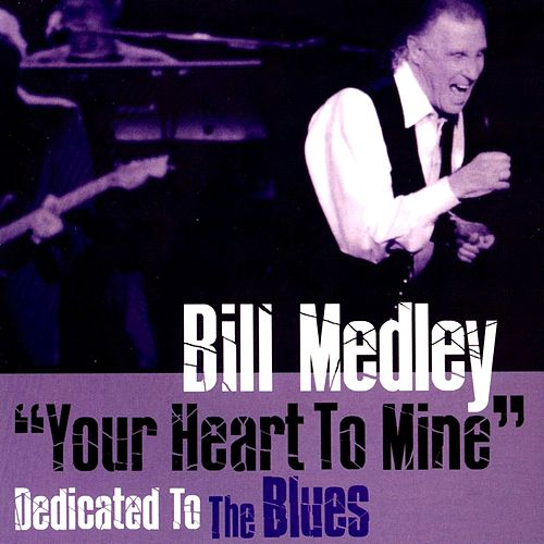 'Your Heart to Mine' Dedicated to the Blues von Bill Medley