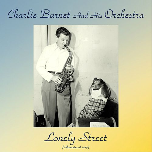 Lonely Street (Remastered 2017) von Charlie Barnet & His Orchestra