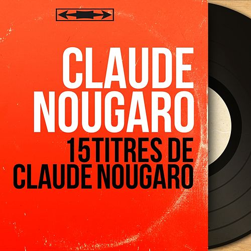 15 titres de Claude Nougaro (Mono Version) von Claude Nougaro