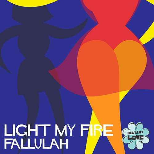 Light My Fire (Instant Love) von Fallulah