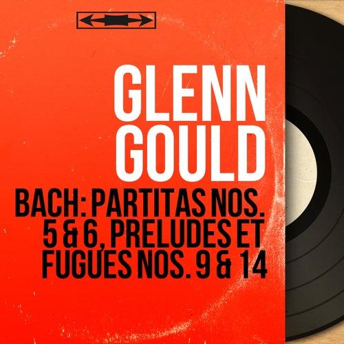 Bach: Partitas Nos. 5 & 6, Préludes et fugues Nos. 9 & 14 (Mono Version) de Glenn Gould