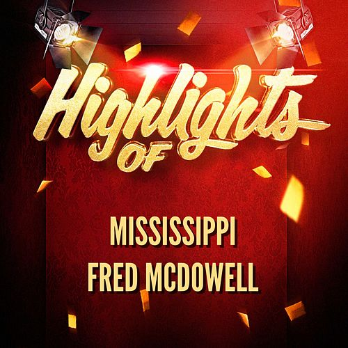 Highlights of Mississippi Fred McDowell by Mississippi Fred McDowell