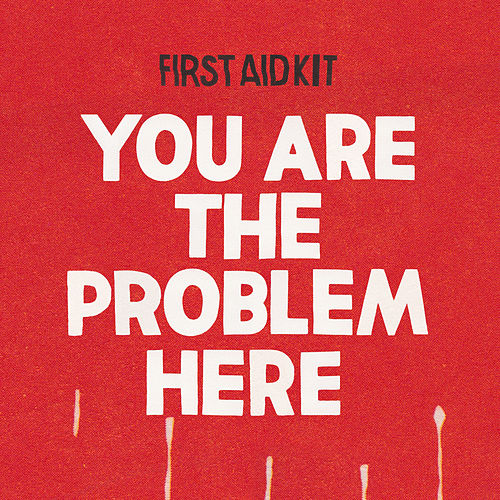 You are the Problem Here by First Aid Kit