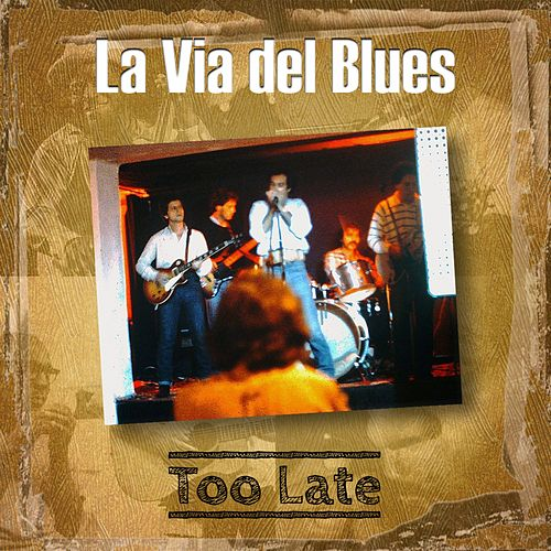 Too Late di Via del Blues