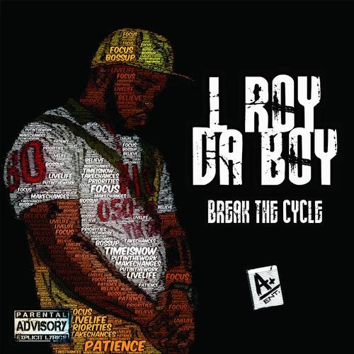 Break the Cycle de L Roy da Boy