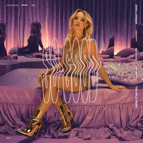So Good (The Wild Remix) de Zara Larsson