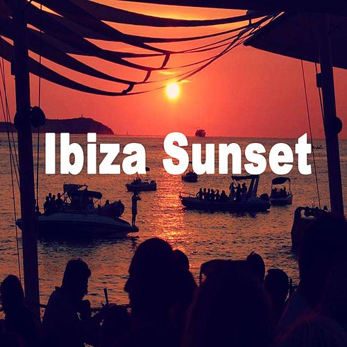 Ibiza Sunset - Just Chill & Laidback to the Coolest and Most Chilled-Out Beats & DJ Mix de Various Artists