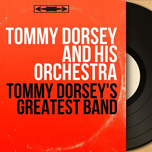 Tommy Dorsey's Greatest Band (Mono Version) by Tommy Dorsey