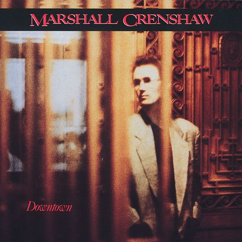 Downtown by Marshall Crenshaw