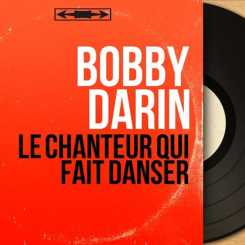 Le chanteur qui fait danser (Mono Version) by Bobby Darin