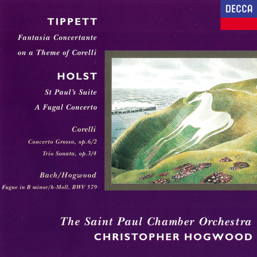 Holst: St. Paul's Suite; A Fugal Concerto / Tippett: Fantasia on a Theme of Corelli / Corelli: Concerto grosso in F; Sonata in B minor by Various Artists