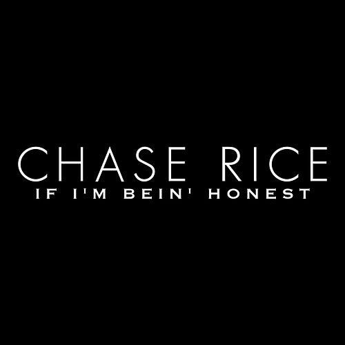 If I'm Bein' honest de Chase Rice