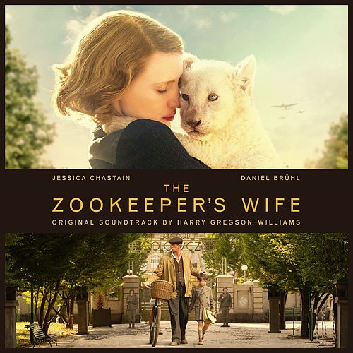The Zookeeper's Wife (Original Motion Picture Soundtrack) van Harry Gregson-Williams