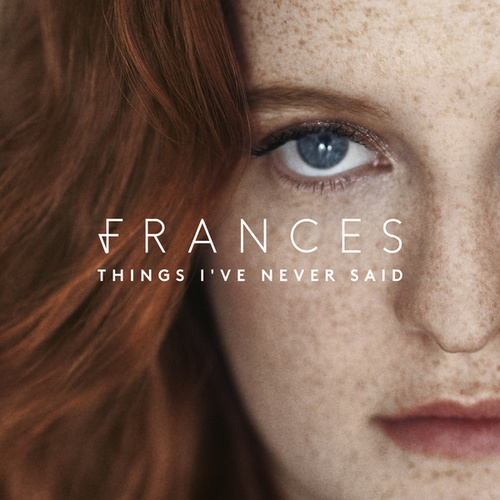 Things I've Never Said (Deluxe) von Frances