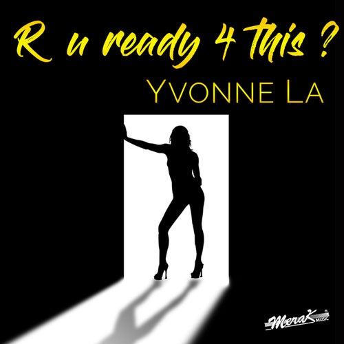R U Ready 4 This? by Yvonne La