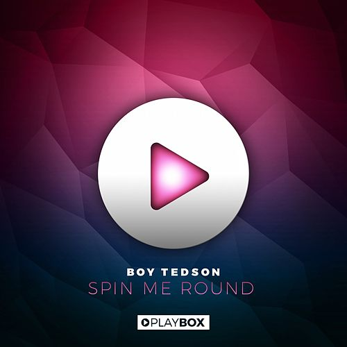Spin Me Round by Boy Tedson