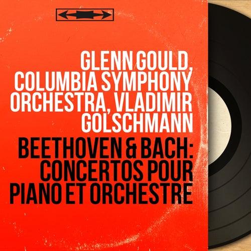 Beethoven & Bach: Concertos pour piano et orchestre (Mono Version) de Glenn Gould