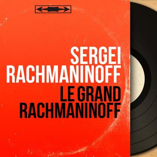 Le grand Rachmaninoff (Mono Version) di Sergei Rachmaninoff