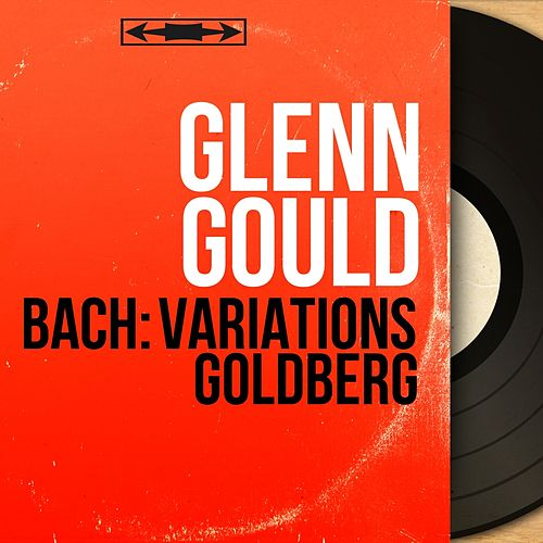 Bach: Variations Goldberg (Remastered, Mono Version) by Glenn Gould