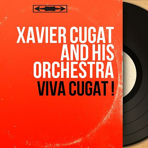 Viva Cugat ! (Stereo Version) by Xavier Cugat & His Orchestra