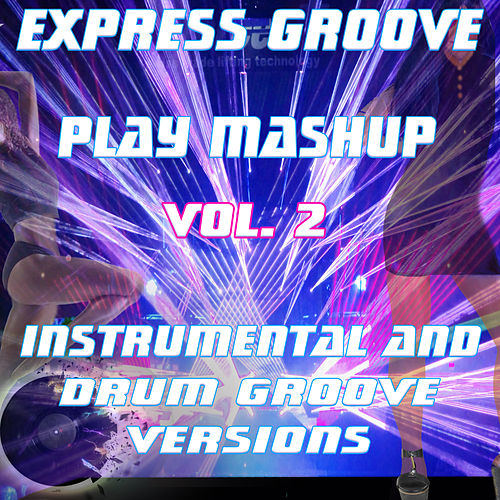 Play Mashup compilation Vol. 2 (Special Extended Instrumental And Drum Groove Mix) [Tribute To David Guetta-Ellie Goulding Etc..] von Express Groove