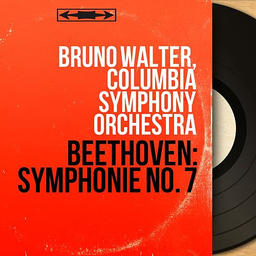 Beethoven: Symphonie No. 7 (Stereo Version) by Bruno Walter; Columbia Symphony Orchestra