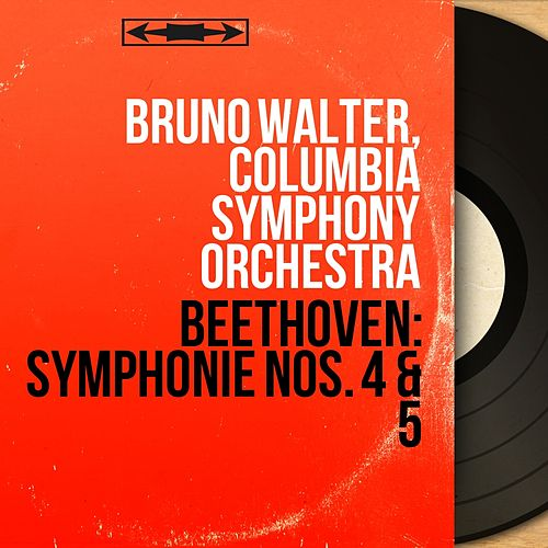 Beethoven: Symphonie Nos. 4 & 5 (Stereo Version) by Bruno Walter; Columbia Symphony Orchestra