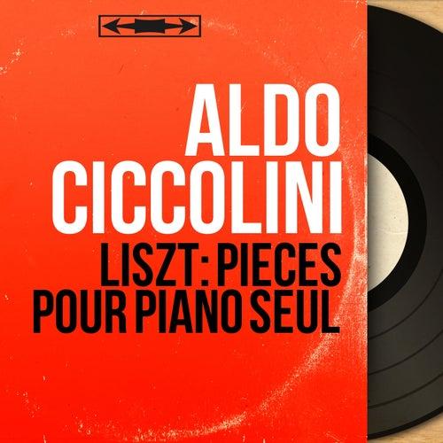 Liszt: Pièces pour piano seul (Mono Version) by Aldo Ciccolini