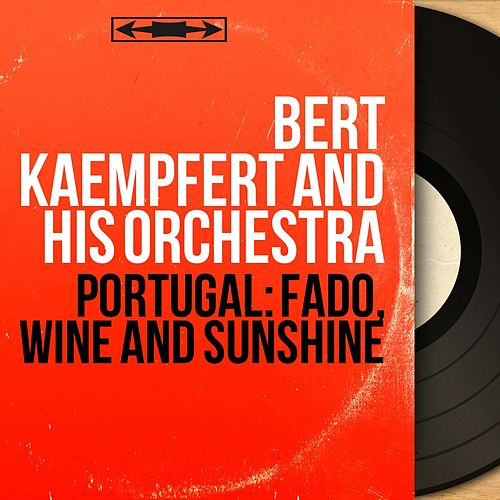 Portugal: Fado, Wine and Sunshine (Stereo Version) by Bert Kaempfert