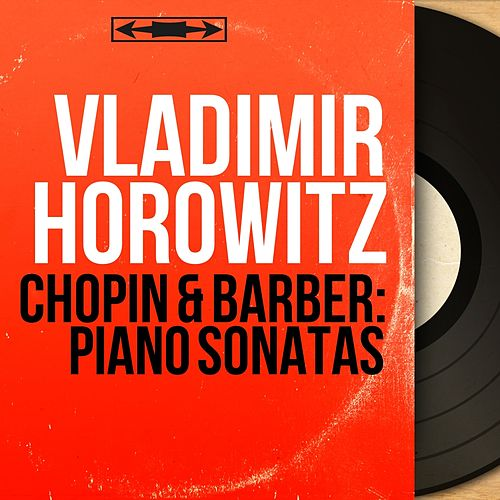 Chopin & Barber: Piano Sonatas (Mono Version) by Vladimir Horowitz