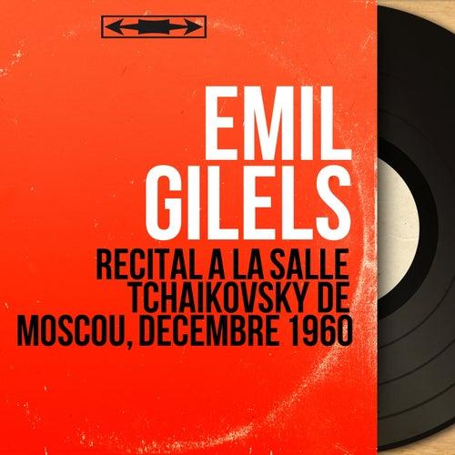 Récital à la Salle Tchaïkovsky de Moscou, décembre 1960 (Live, Mono Version) by Emil Gilels