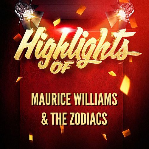 Highlights of Maurice Williams & The Zodiacs by Maurice Williams