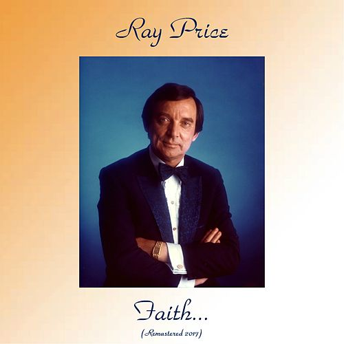 Faith... (Remastered 2017) by Ray Price