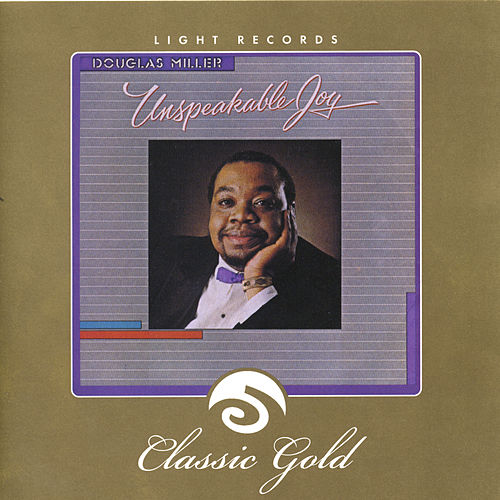 Classic Gold: Unspeakable Joy by Douglas Miller