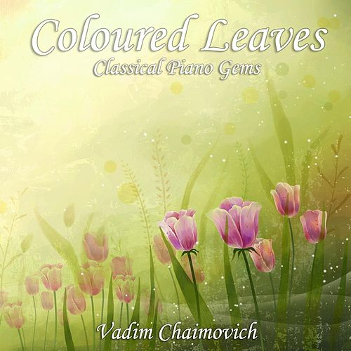 Coloured Leaves: Classical Piano Gems by Vadim Chaimovich