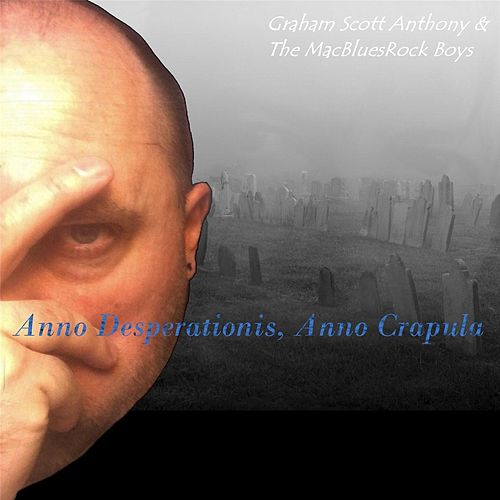 Anno Desperationis, Anno Crapula by Graham Scott Anthony