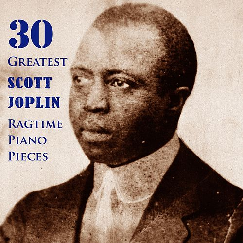 30 Greatest Scott Joplin Ragtime Piano Pieces de Scott Joplin