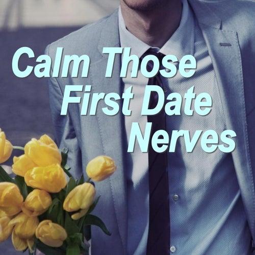 Calm Those First Date Nerves de Various Artists