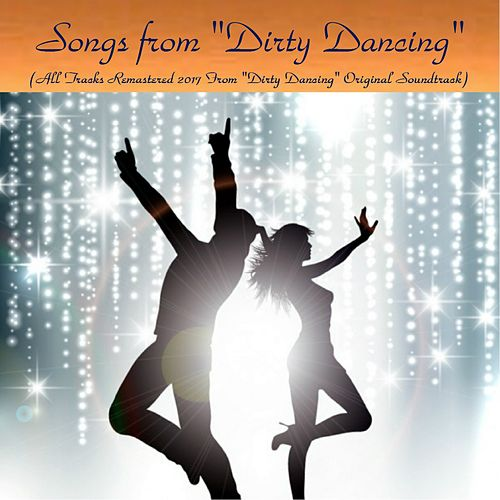 Songs from 'Dirty Dancing' (All Tracks Remastered 2017 from 'Dirty Dancing' Original Soundtrack) by Various Artists
