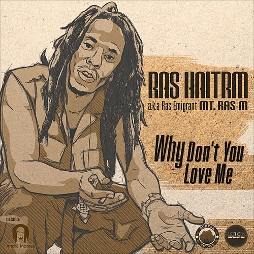 Why Don´t You Love Me by Ras Haitrm