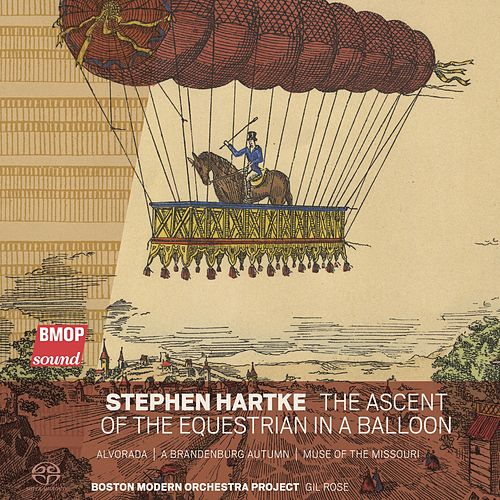 Stephen Hartke: The Ascent of the Equestrian in a Balloon by Boston Modern Orchestra Project