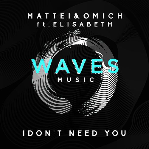 I Don't Need You by Mattei